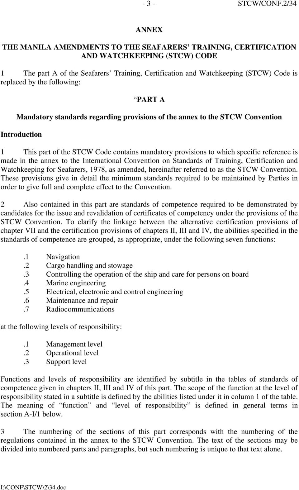 by the following: PART A Mandatory standards regarding provisions of the annex to the STCW Convention Introduction 1 This part of the STCW Code contains mandatory provisions to which specific