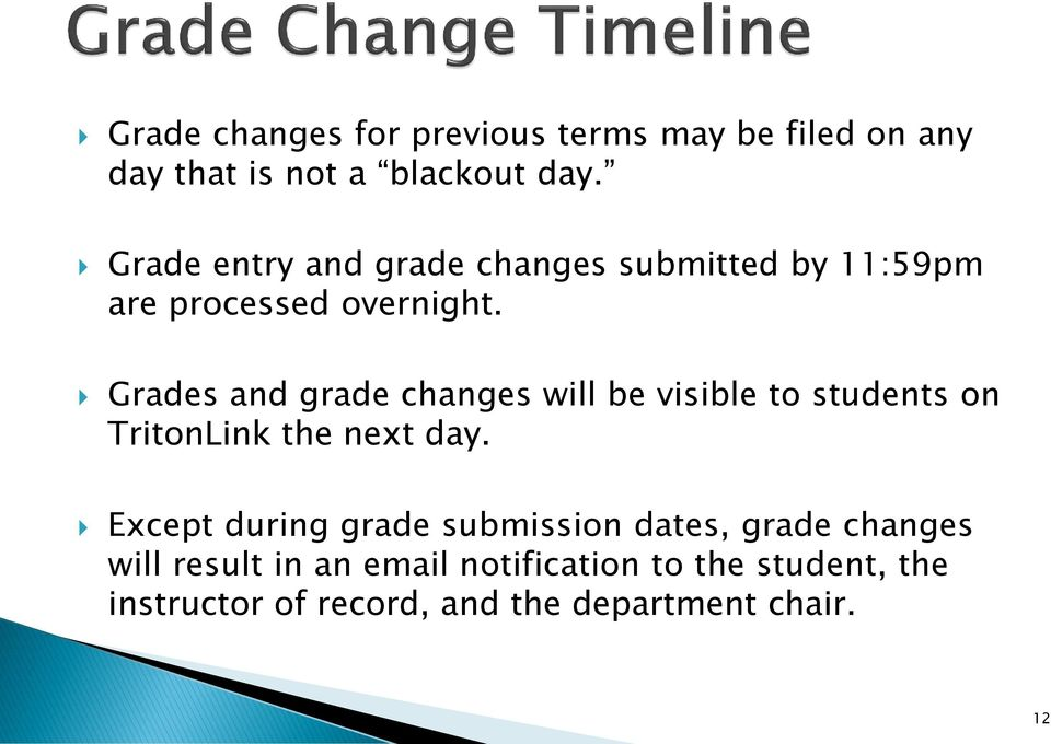 Grades and grade changes will be visible to students on TritonLink the next day.
