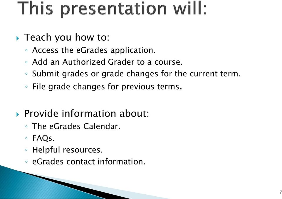 Submit grades or grade changes for the current term.