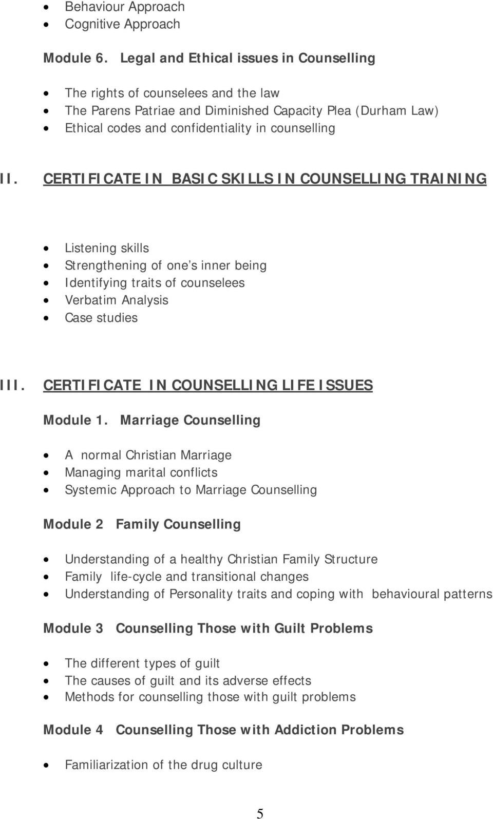 CERTIFICATE IN BASIC SKILLS IN COUNSELLING TRAINING Listening skills Strengthening of one s inner being Identifying traits of counselees Verbatim Analysis Case studies III.