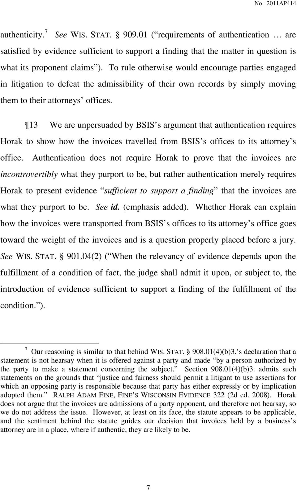 13 We are unpersuaded by BSIS s argument that authentication requires Horak to show how the invoices travelled from BSIS s offices to its attorney s office.