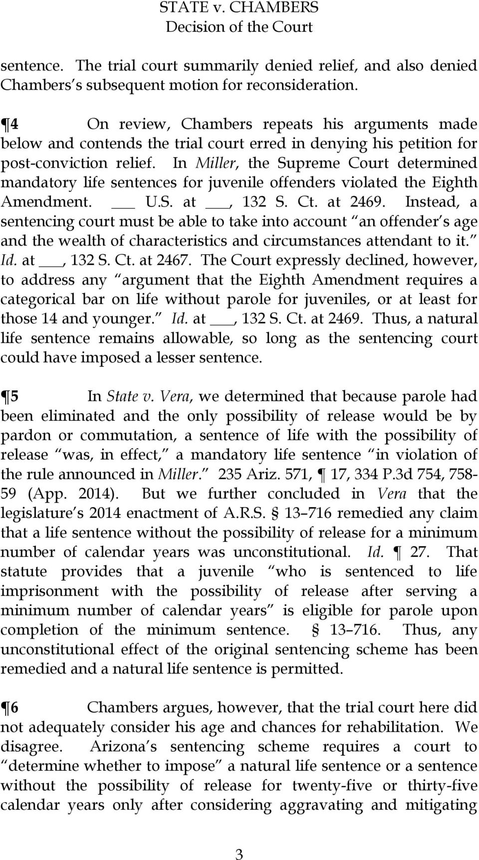 In Miller, the Supreme Court determined mandatory life sentences for juvenile offenders violated the Eighth Amendment. U.S. at, 132 S. Ct. at 2469.