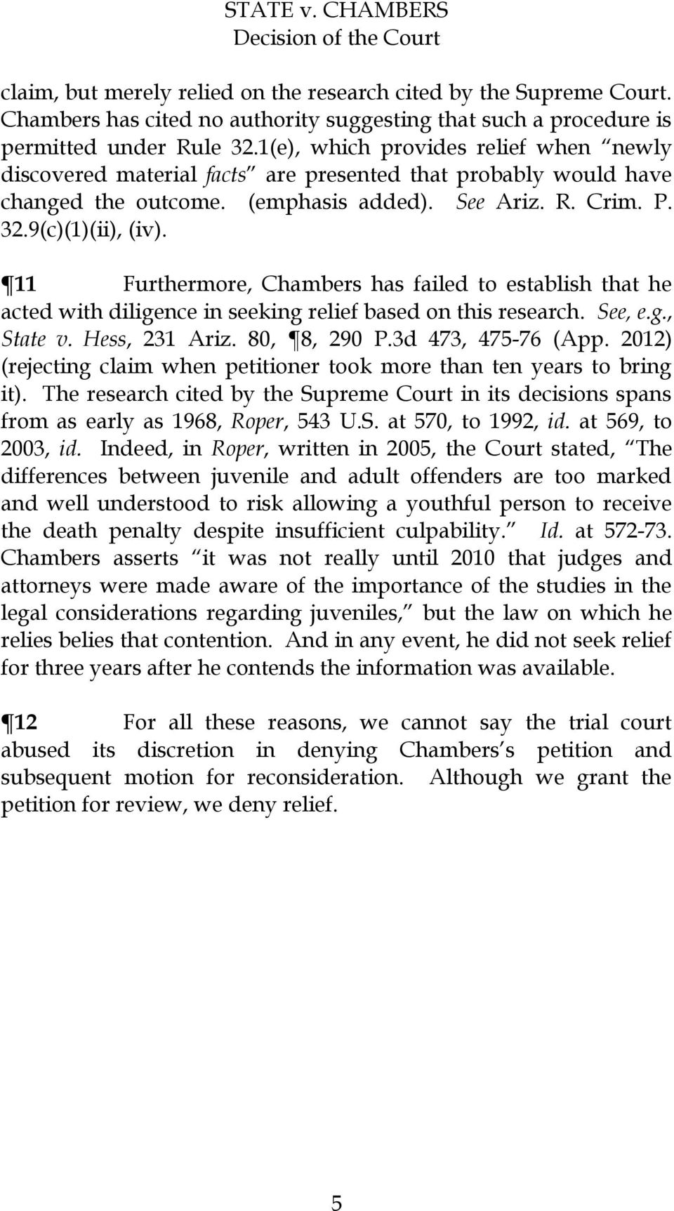 11 Furthermore, Chambers has failed to establish that he acted with diligence in seeking relief based on this research. See, e.g., State v. Hess, 231 Ariz. 80, 8, 290 P.3d 473, 475-76 (App.