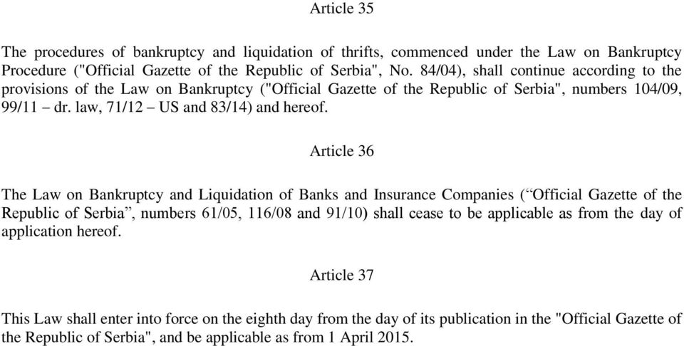 Article 36 The Law on Bankruptcy and Liquidation of Banks and Insurance Companies ( Official Gazette of the Republic of Serbia, numbers 61/05, 116/08 and 91/10) shall cease to be applicable