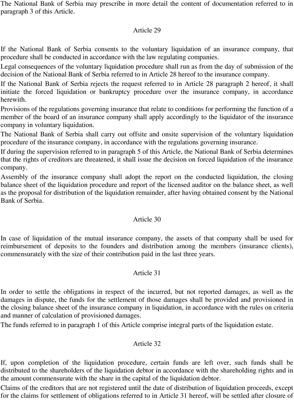 Legal consequences of the voluntary liquidation procedure shall run as from the day of submission of the decision of the National Bank of Serbia referred to in Article 28 hereof to the insurance
