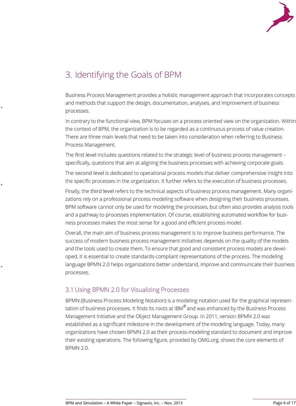 Within the context of BPM, the organization is to be regarded as a continuous process of value creation.