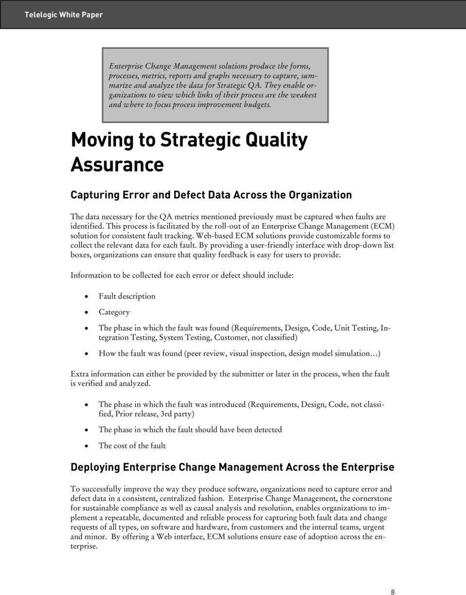 Moving to Strategic Quality Assurance Capturing Error and Defect Data Across the Organization The data necessary for the QA metrics mentioned previously must be captured when faults are identified.
