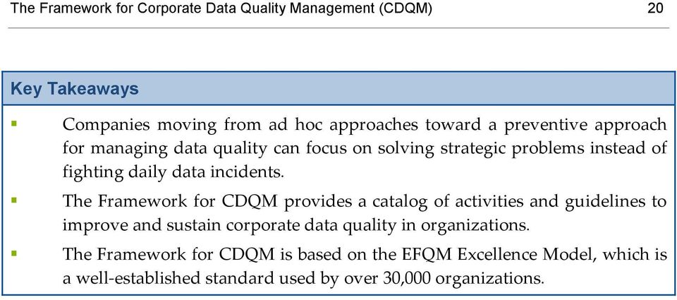 The Framework for CDQM provides a catalog of activities and guidelines to improve and sustain corporate data quality in