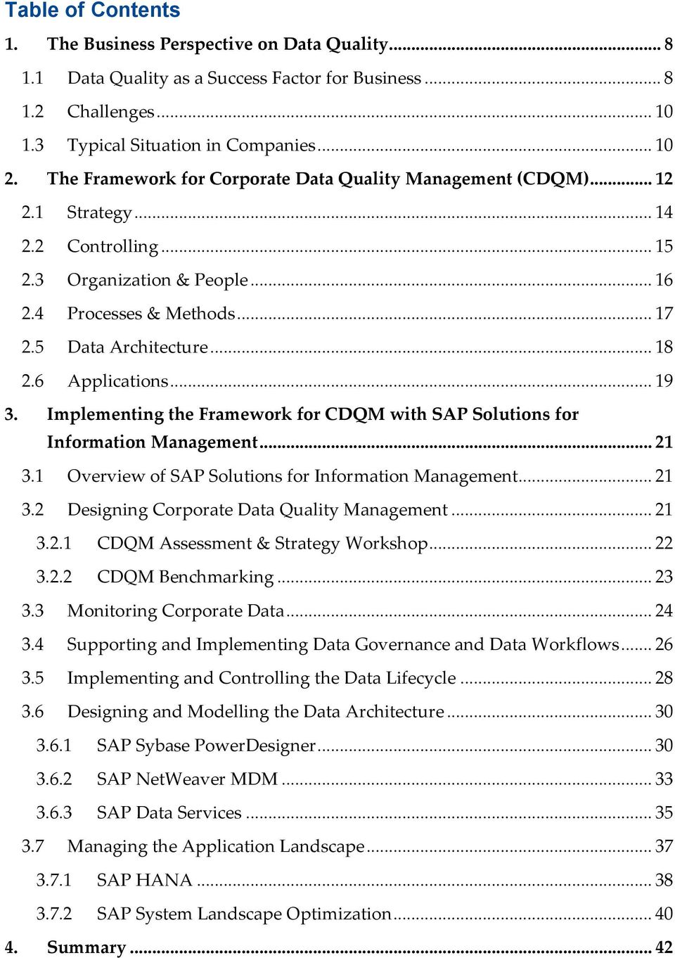 6 Applications... 19 3. Implementing the Framework for CDQM with SAP Solutions for Information Management... 21 3.1 Overview of SAP Solutions for Information Management... 21 3.2 Designing Corporate Data Quality Management.
