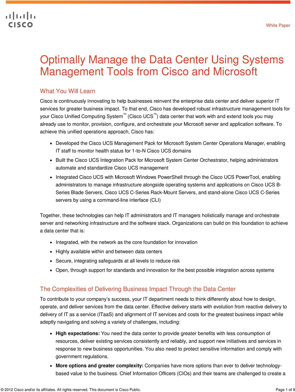 To that end, Cisco has developed robust infrastructure management tools for your Cisco Unified Computing System (Cisco UCS ) data center that work with and extend tools you may already use to