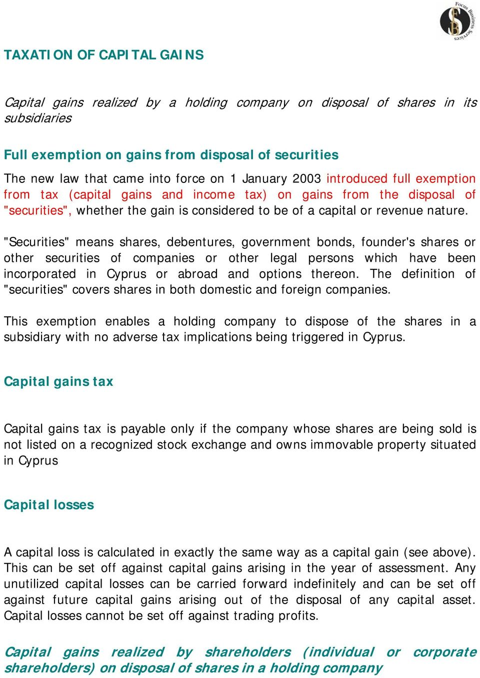 """Securities"" means shares, debentures, government bonds, founder's shares or other securities of companies or other legal persons which have been incorporated in Cyprus or abroad and options thereon."