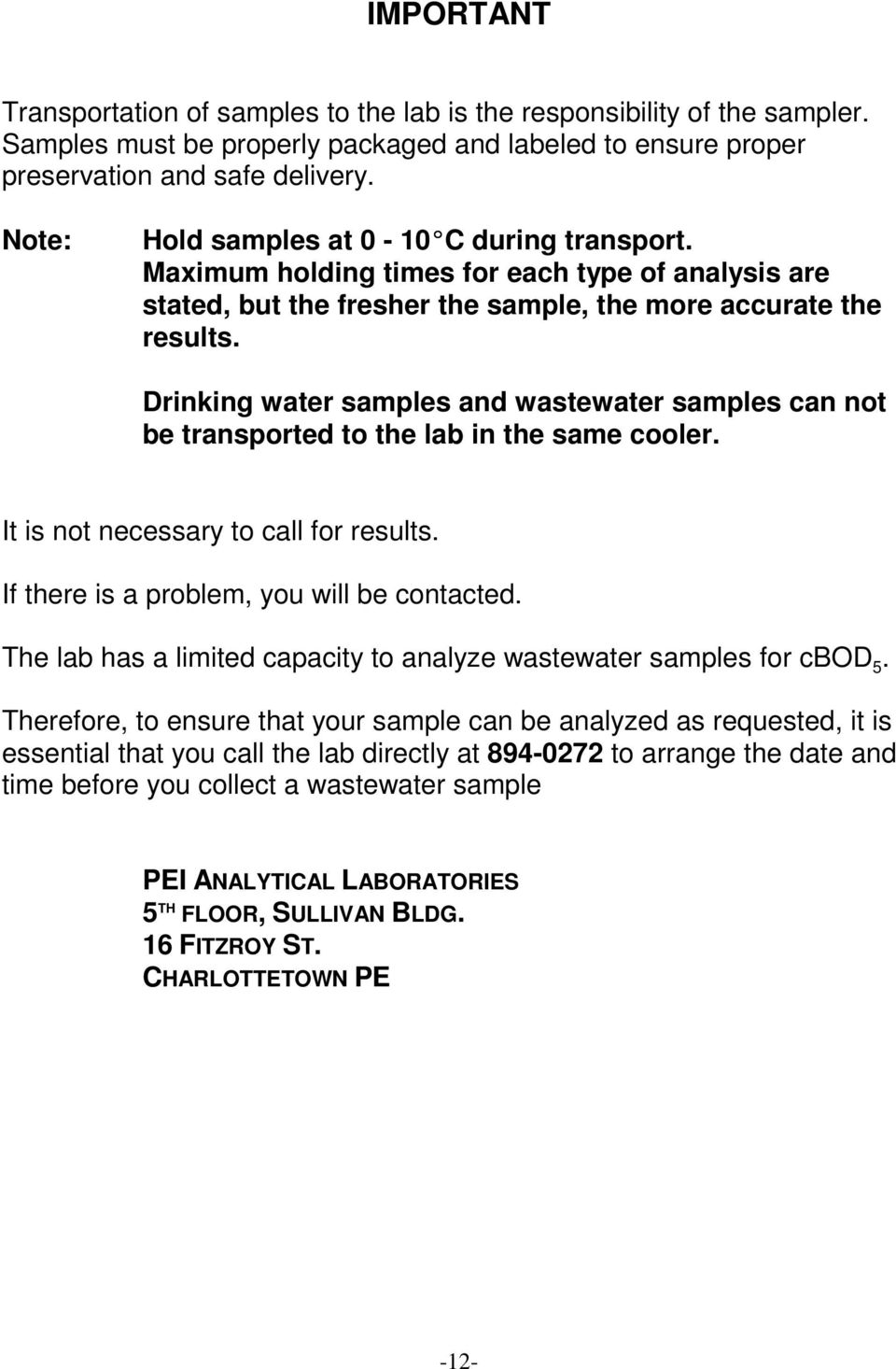 Drinking water samples and wastewater samples can not be transported to the lab in the same cooler. It is not necessary to call for results. If there is a problem, you will be contacted.