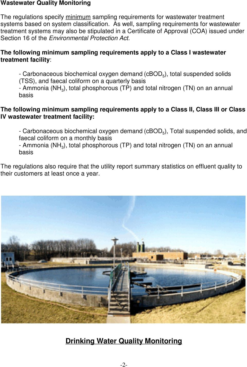 The following minimum sampling requirements apply to a Class I wastewater treatment facility: - Carbonaceous biochemical oxygen demand (cbod 5 ), total suspended solids (TSS), and faecal coliform on