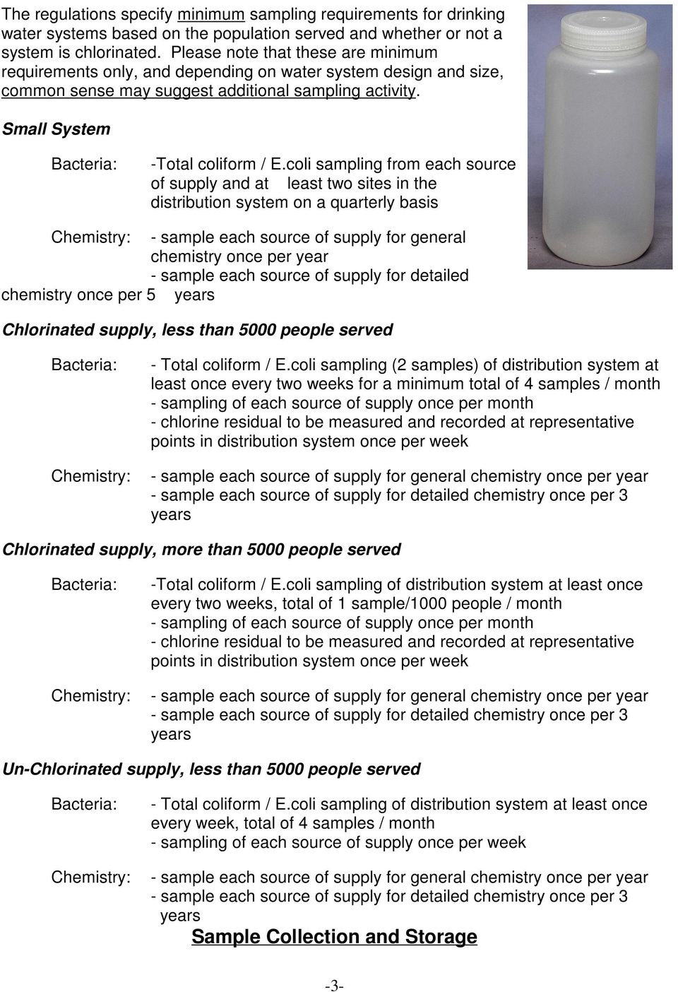 coli sampling from each source of supply and at least two sites in the distribution system on a quarterly basis Chemistry: - sample each source of supply for general chemistry once per year - sample