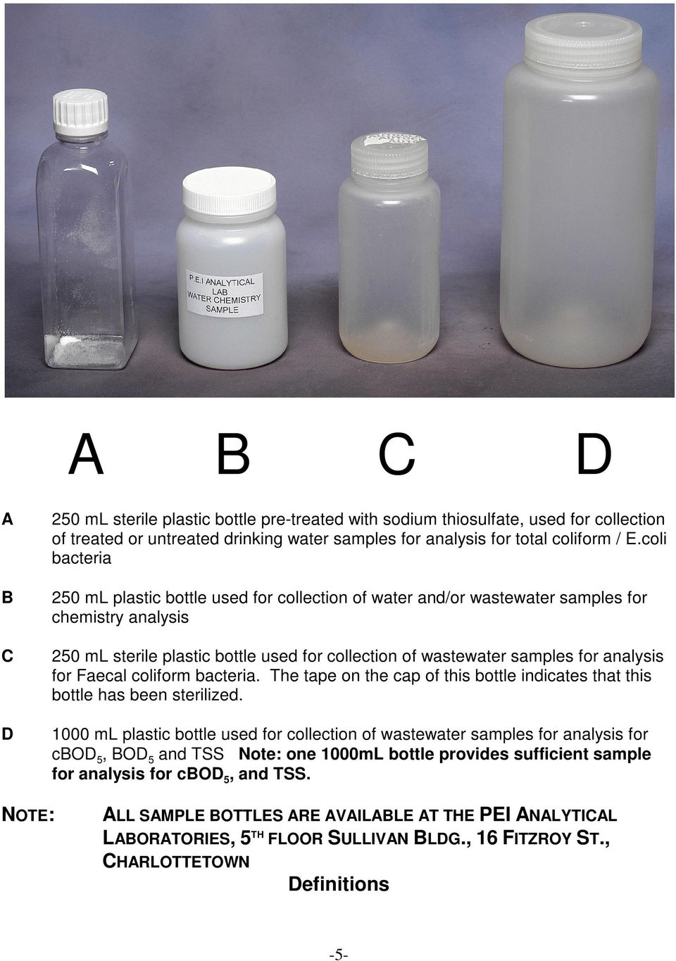 analysis for Faecal coliform bacteria. The tape on the cap of this bottle indicates that this bottle has been sterilized.