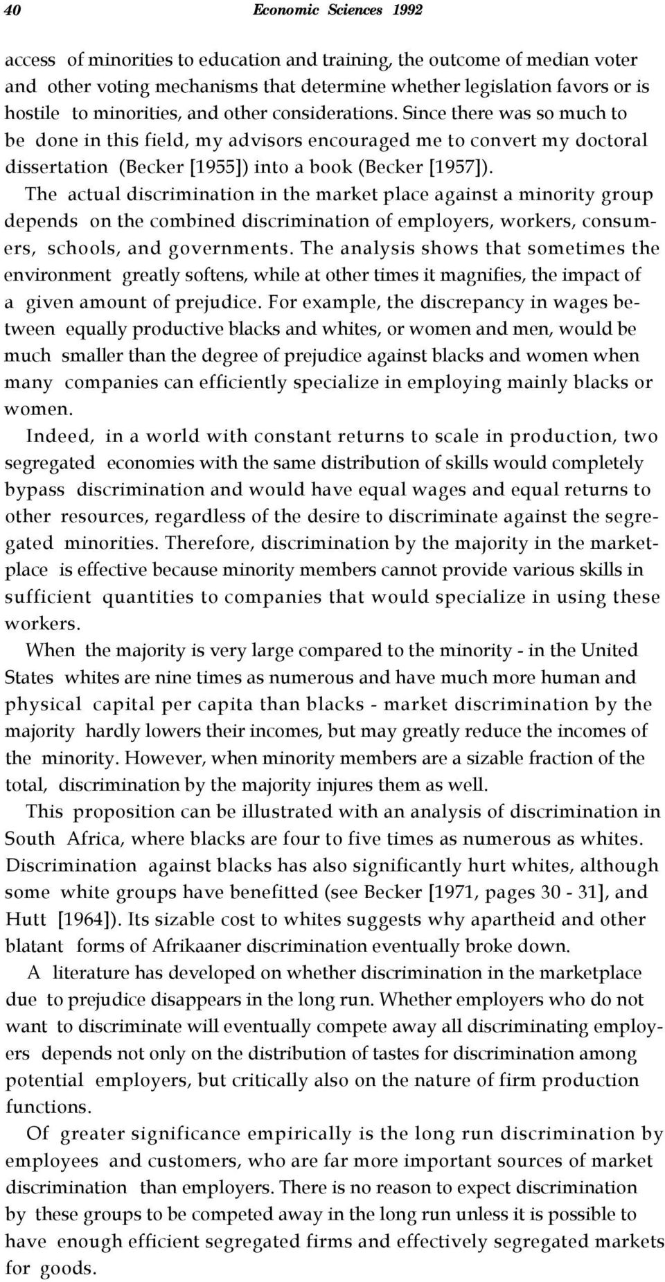 The actual discrimination in the market place against a minority group depends on the combined discrimination of employers, workers, consumers, schools, and governments.