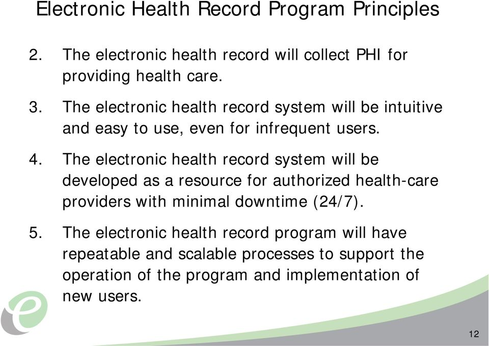 The electronic health record system will be developed as a resource for authorized health-care providers with minimal downtime