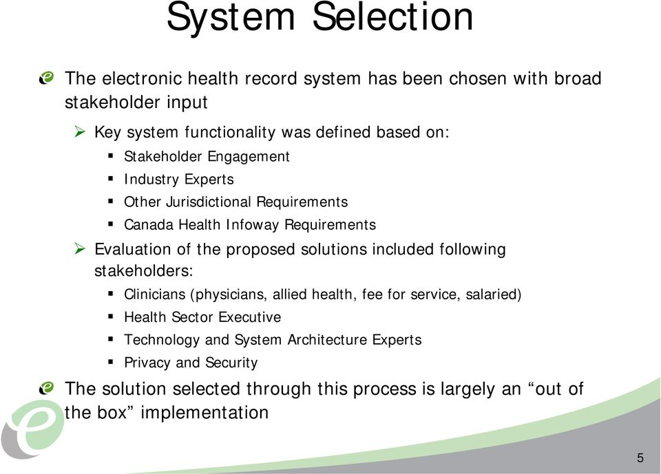 solutions included following stakeholders: Clinicians (physicians, allied health, fee for service, salaried) Health Sector Executive