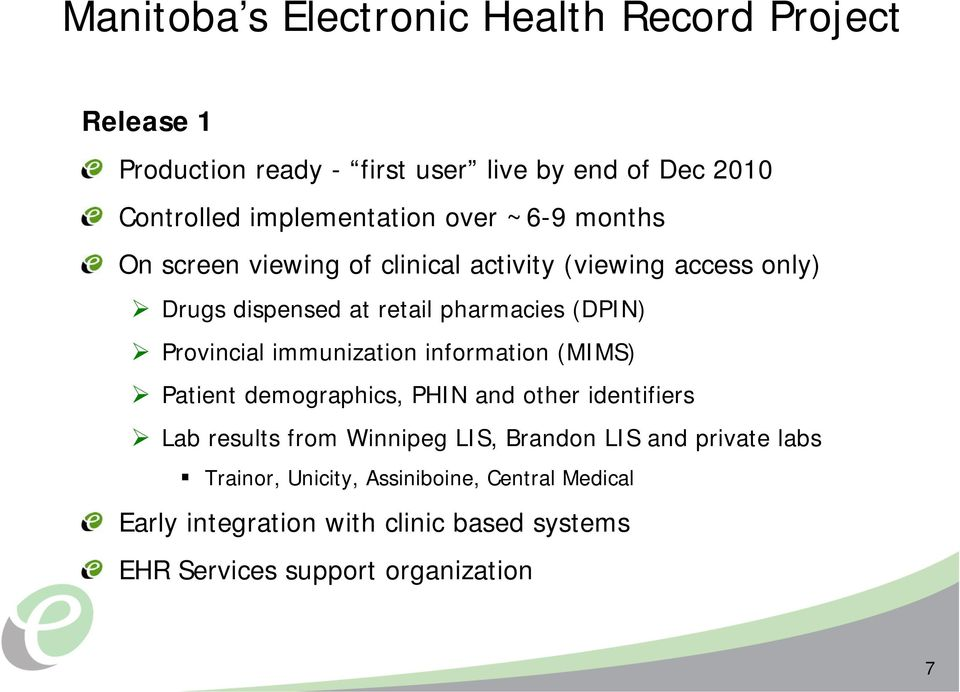 immunization information (MIMS) Patient demographics, PHIN and other identifiers Lab results from Winnipeg LIS, Brandon LIS and