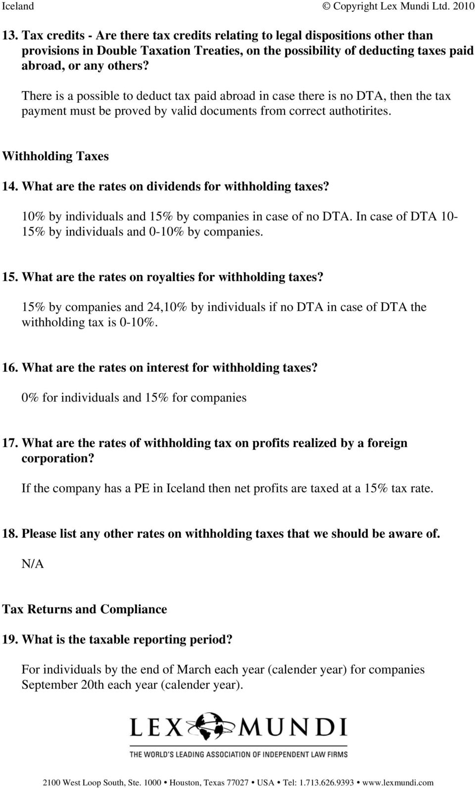 What are the rates on dividends for withholding taxes? 10% by individuals and 15% by companies in case of no DTA. In case of DTA 10-15% by individuals and 0-10% by companies. 15. What are the rates on royalties for withholding taxes?