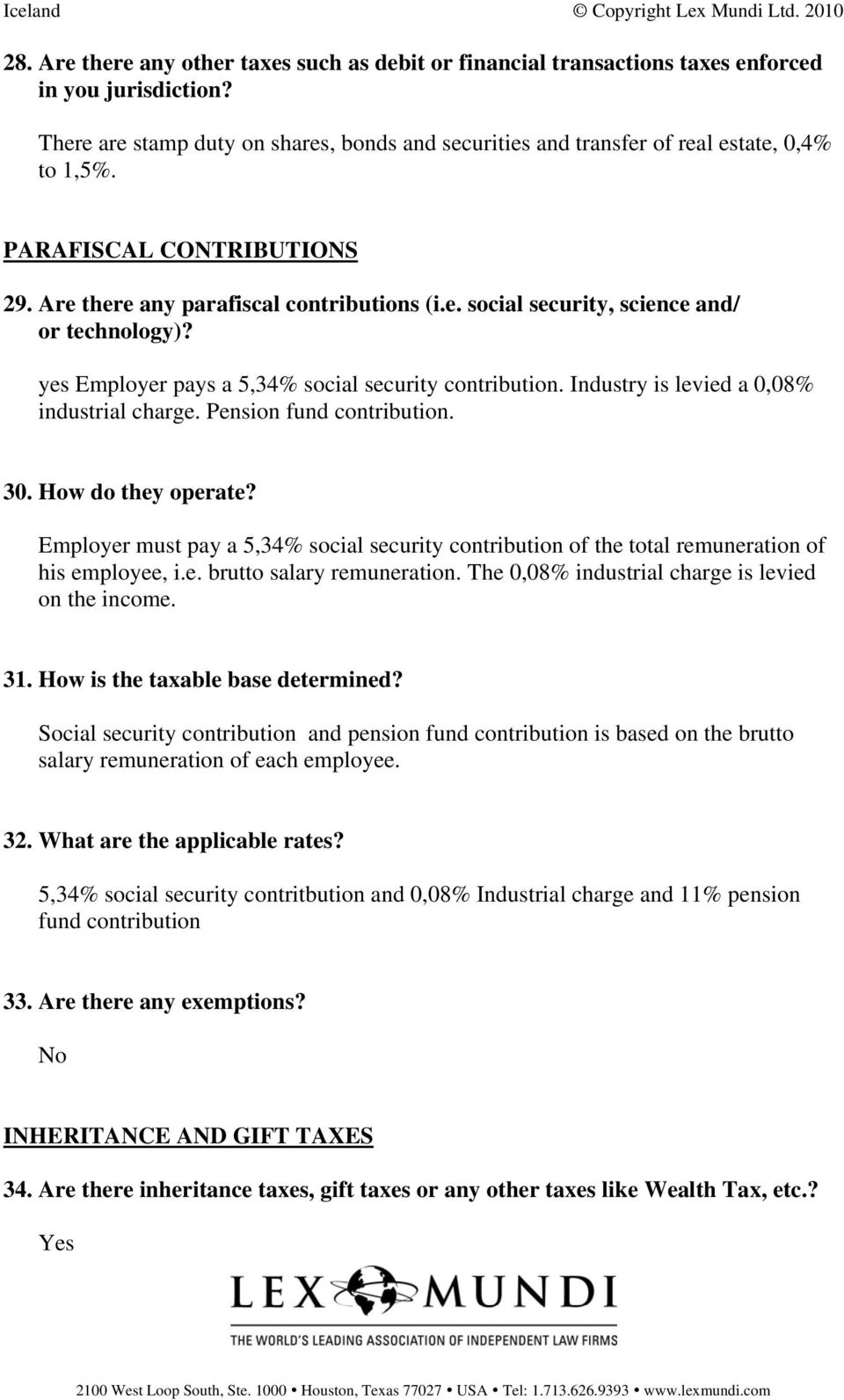 yes Employer pays a 5,34% social security contribution. Industry is levied a 0,08% industrial charge. Pension fund contribution. 30. How do they operate?