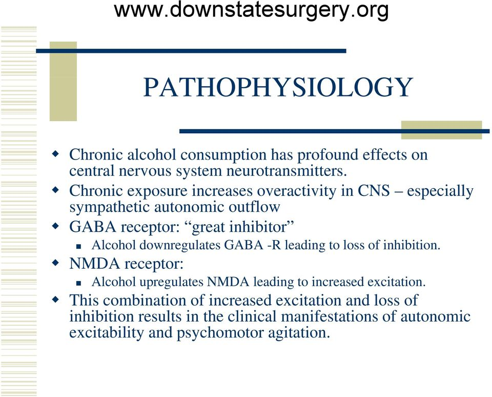 downregulates GABA -R leading to loss of inhibition. NMDA receptor: Alcohol upregulates NMDA leading to increased excitation.