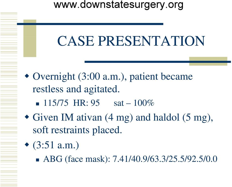 ittd 115/75 HR: 95 sat 100% Given IM ativan (4 mg) and