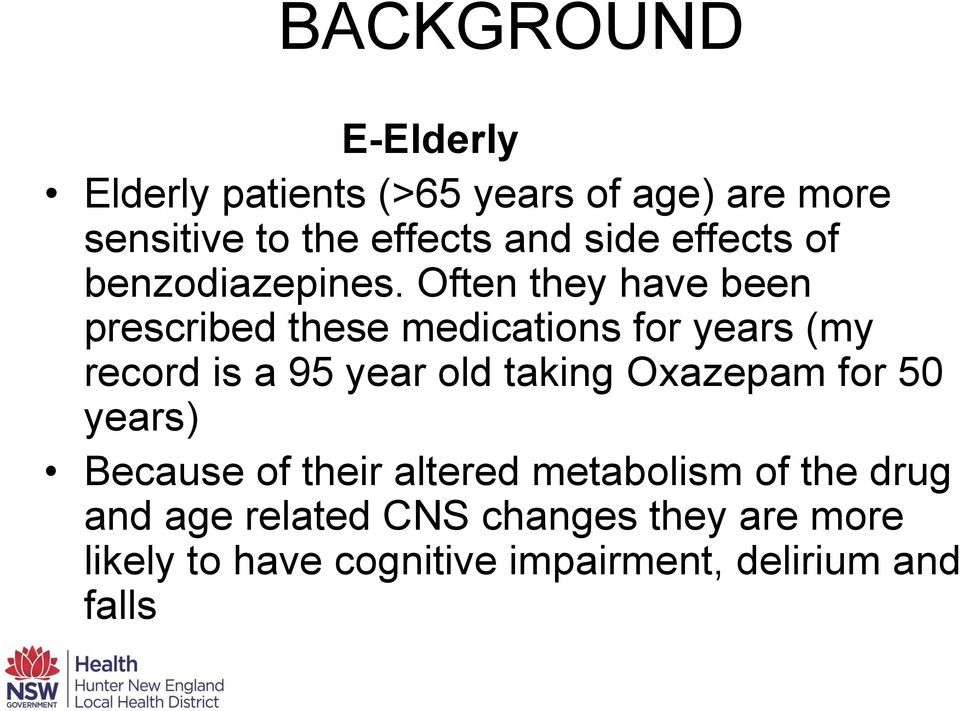 Often they have been prescribed these medications for years (my record is a 95 year old taking