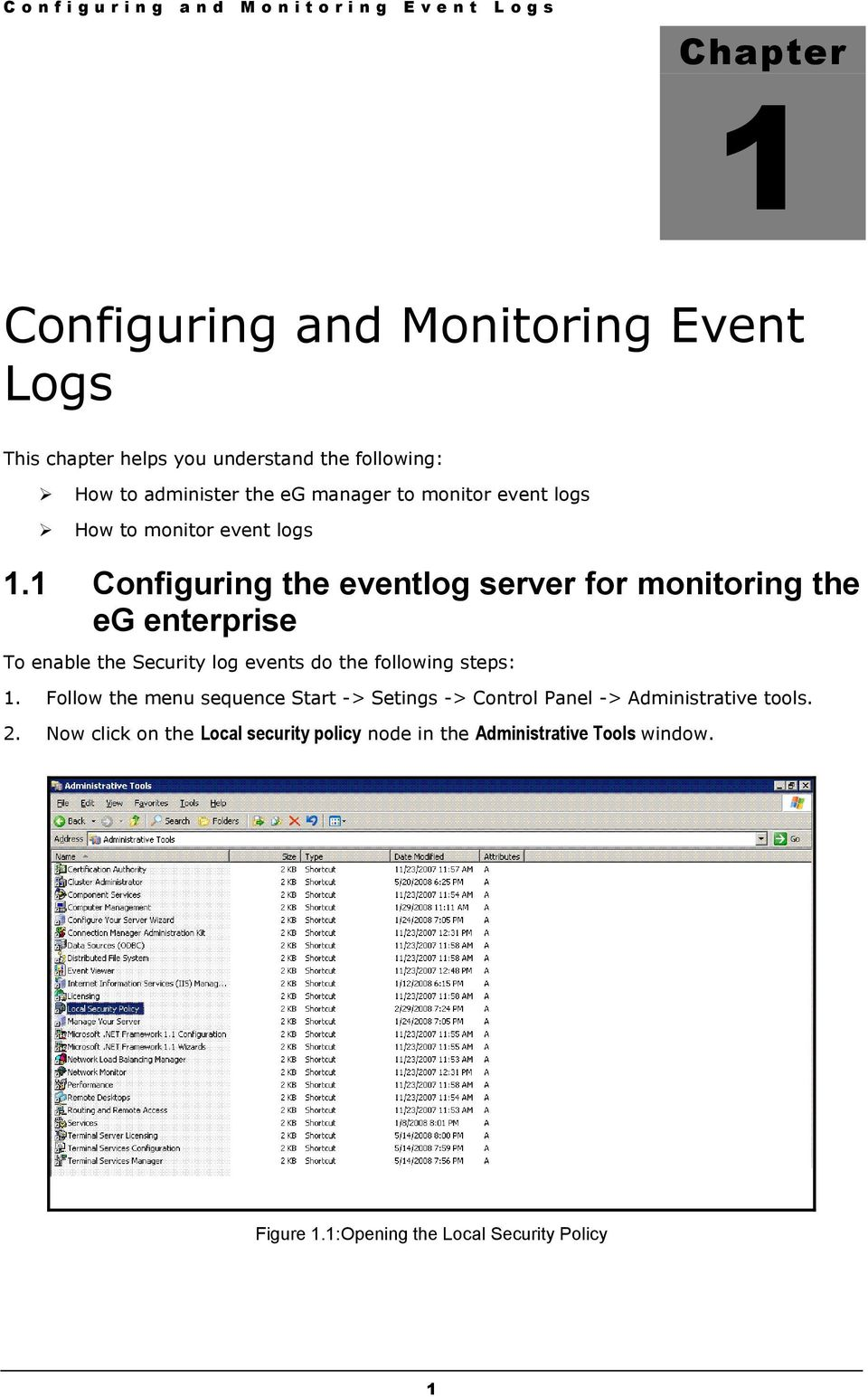 1 Configuring the eventlog server for monitoring the eg enterprise To enable the Security log events do the following steps: 1.