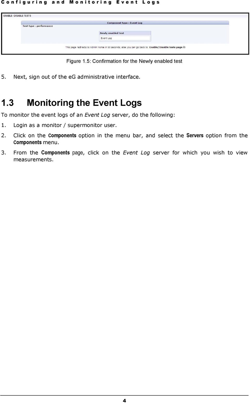 3 Monitoring the Event Logs To monitor the event logs of an Event Log server, do the following: 1.