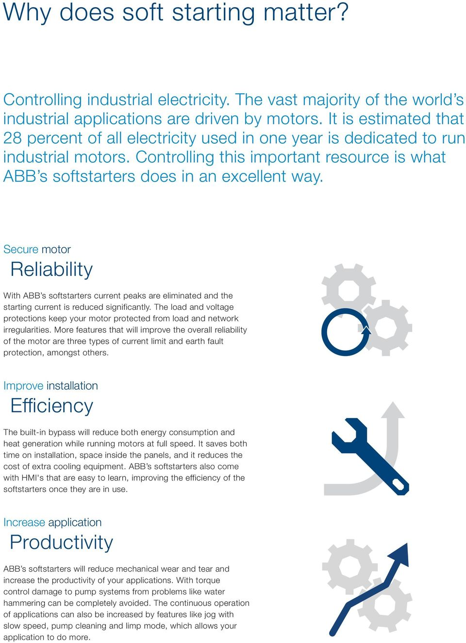 Secure motor Reliability With ABB s softstarters current peaks are eliminated and the starting current is reduced significantly.