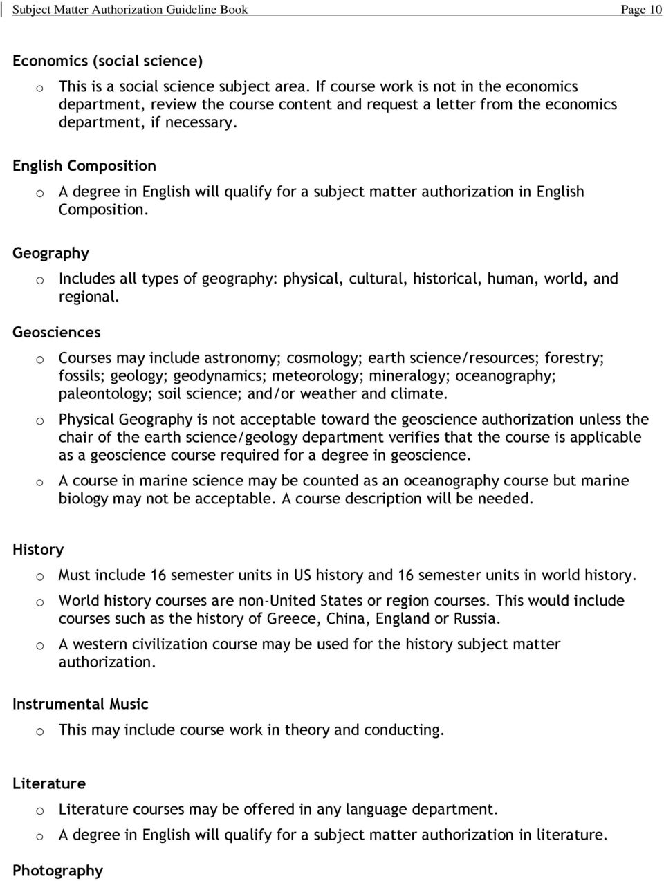 English Cmpsitin A degree in English will qualify fr a subject matter authrizatin in English Cmpsitin. Gegraphy Includes all types f gegraphy: physical, cultural, histrical, human, wrld, and reginal.