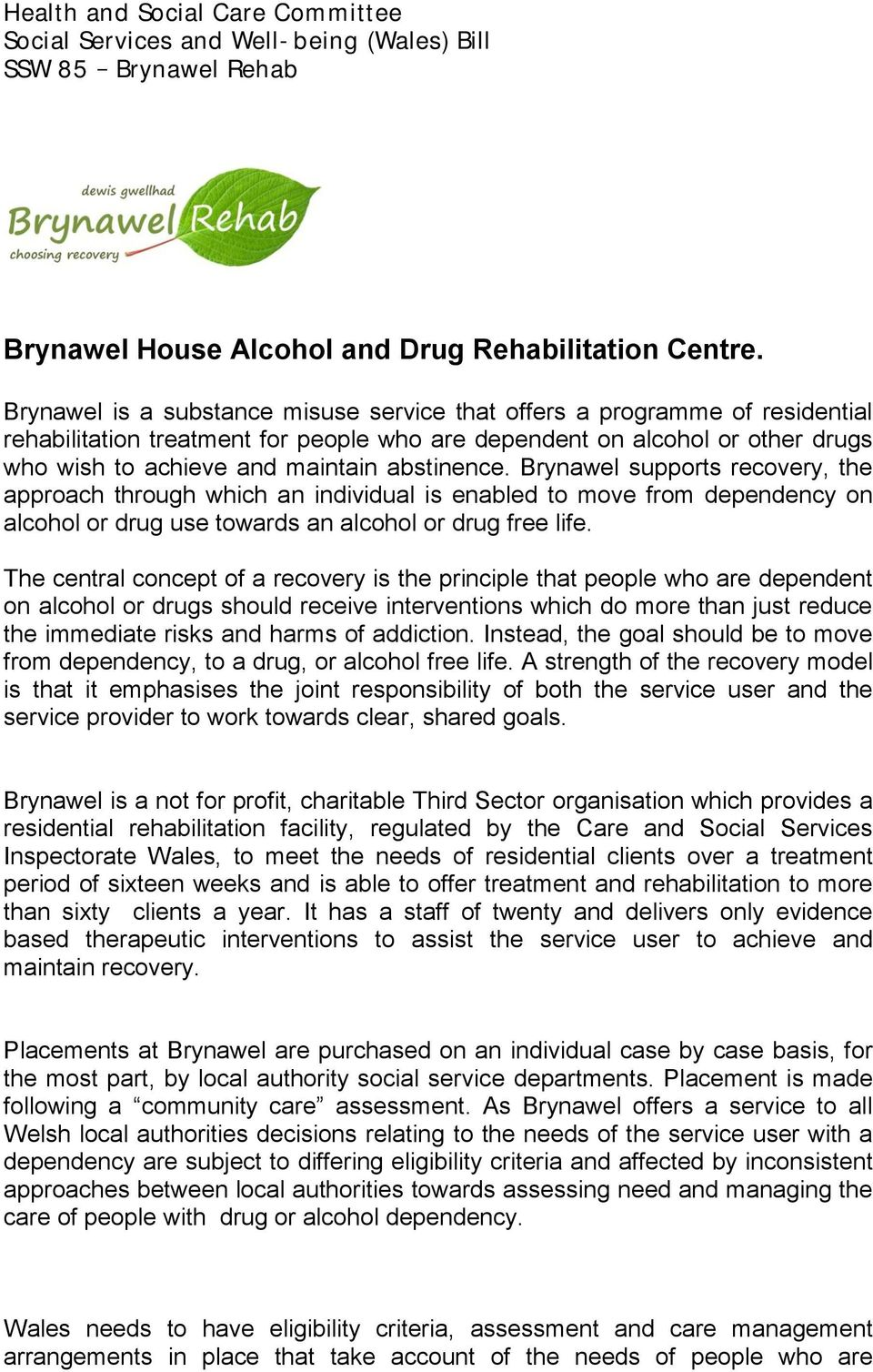 abstinence. Brynawel supports recovery, the approach through which an individual is enabled to move from dependency on alcohol or drug use towards an alcohol or drug free life.