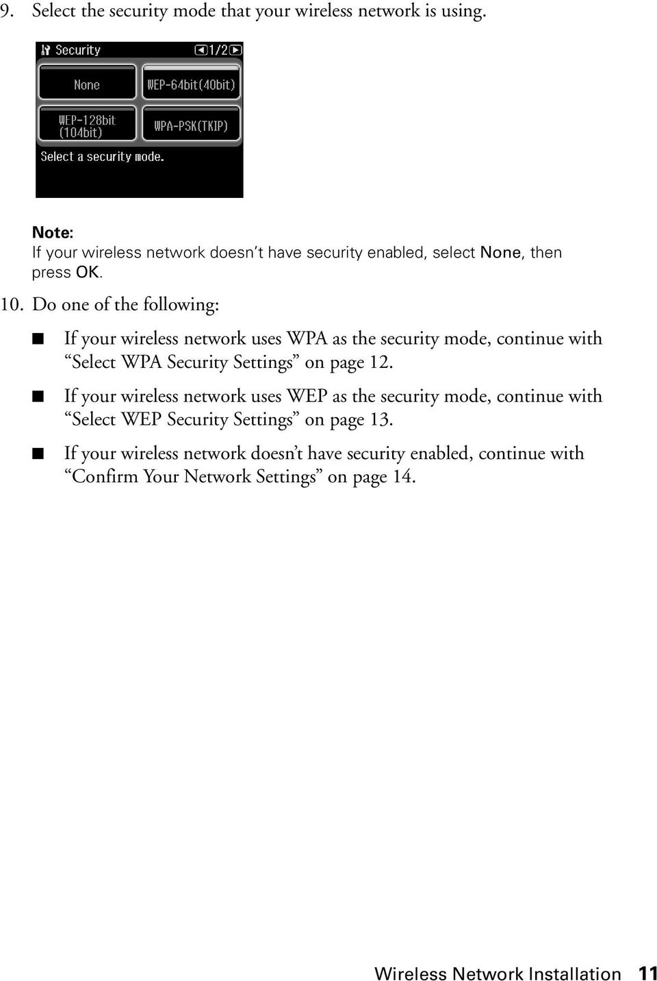 Do one of the following: If your wireless network uses WPA as the security mode, continue with Select WPA Security Settings on page 12.