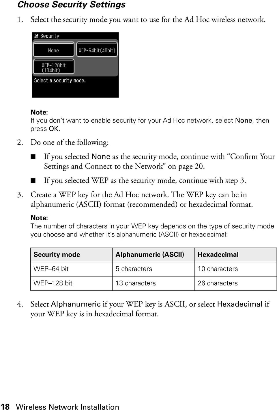 If you selected WEP as the security mode, continue with step 3. 3. Create a WEP key for the Ad Hoc network. The WEP key can be in alphanumeric (ASCII) format (recommended) or hexadecimal format.