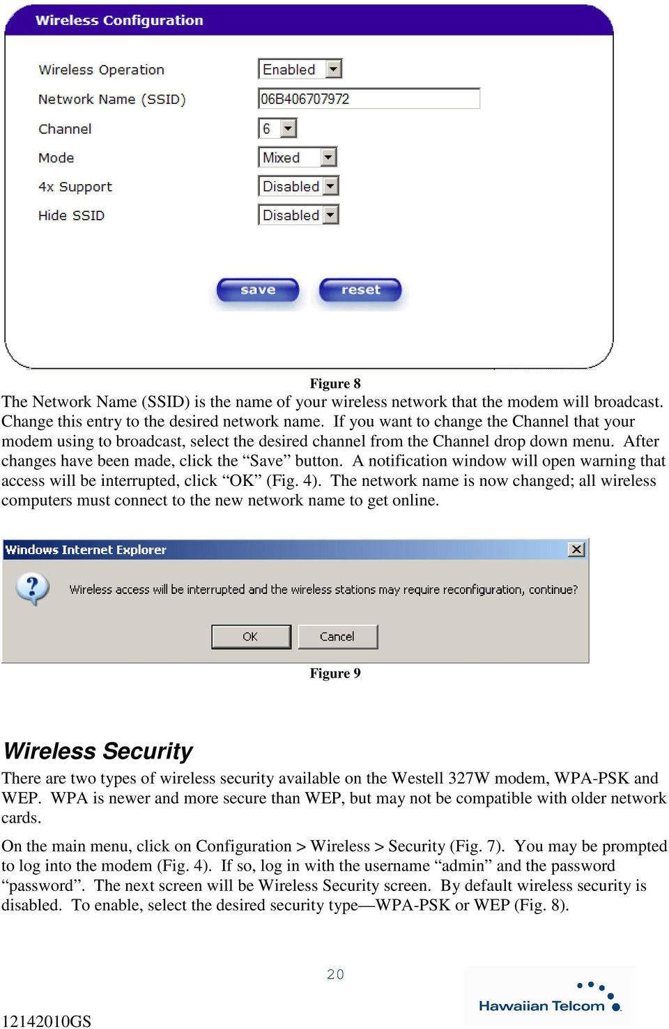 A notification window will open warning that access will be interrupted, click OK (Fig. 4). The network name is now changed; all wireless computers must connect to the new network name to get online.