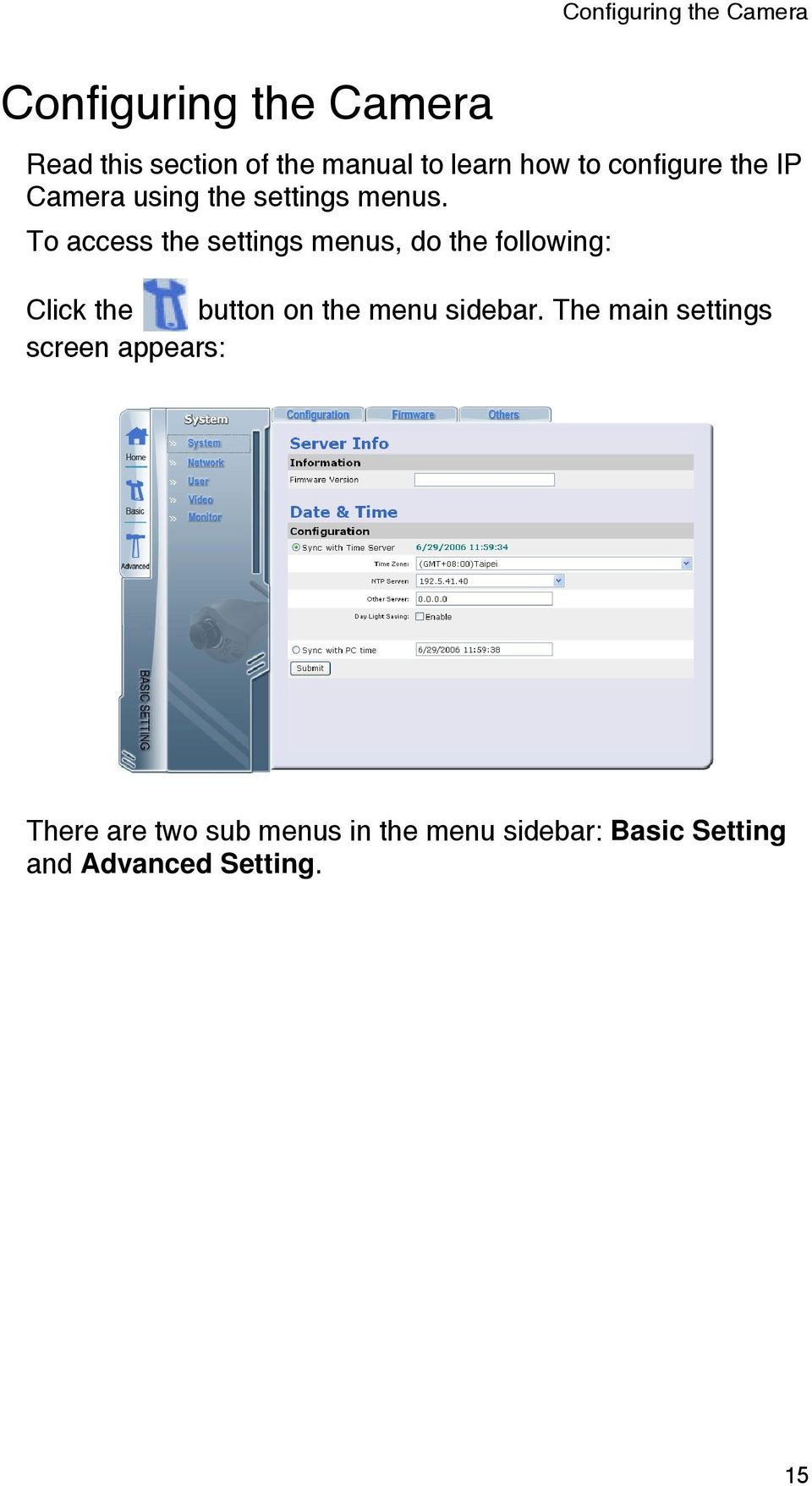 To access the settings menus, do the following: Click the button on the menu sidebar.