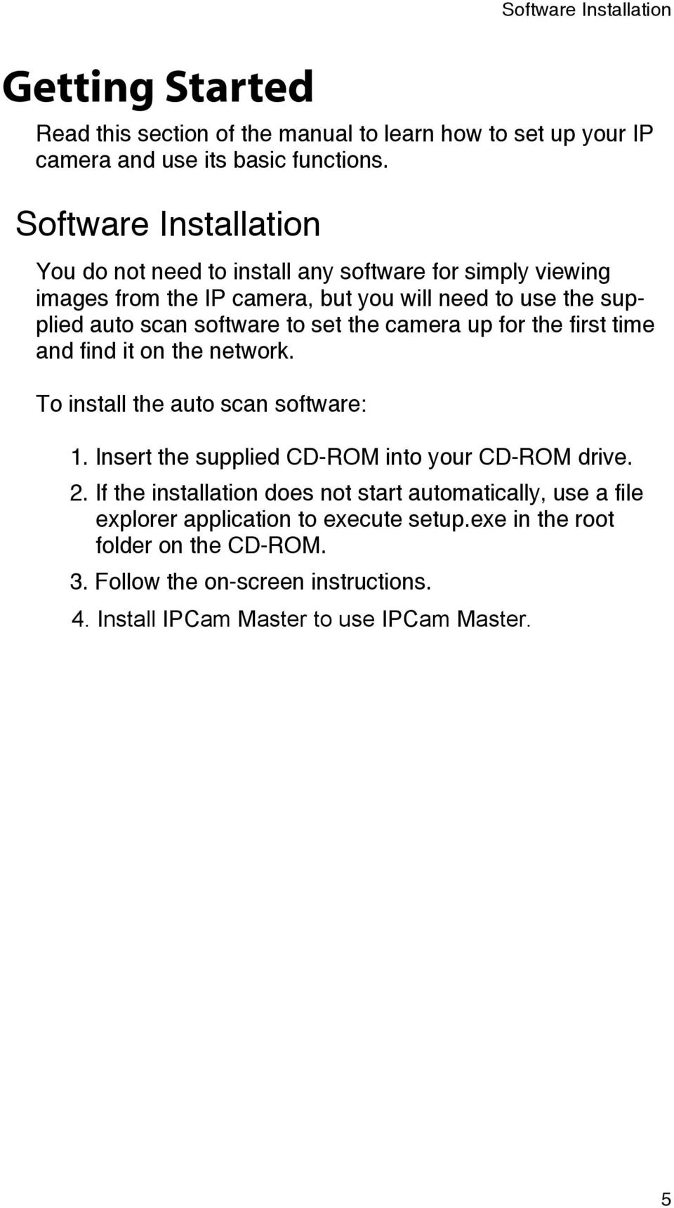 set the camera up for the first time and find it on the network. To install the auto scan software: 1. Insert the supplied CD-ROM into your CD-ROM drive. 2.