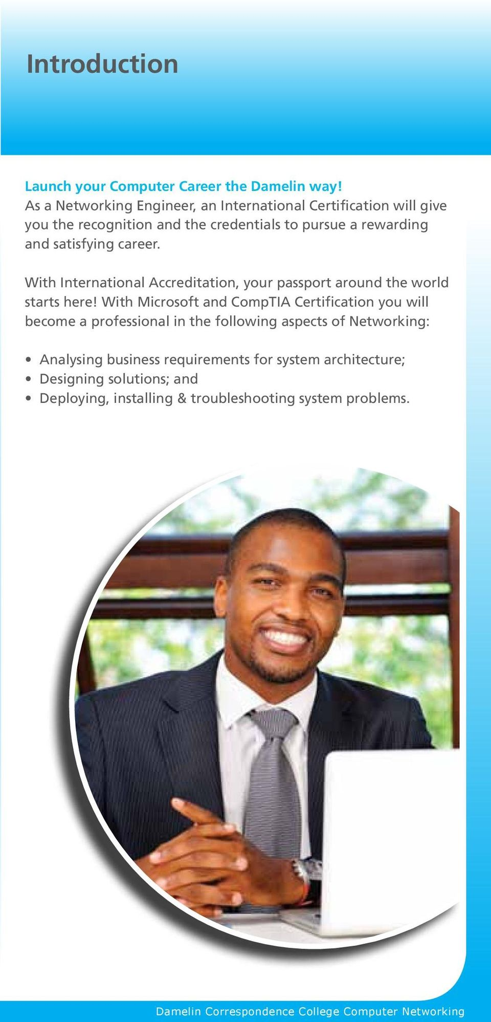 satisfying career. With International Accreditation, your passport around the world starts here!