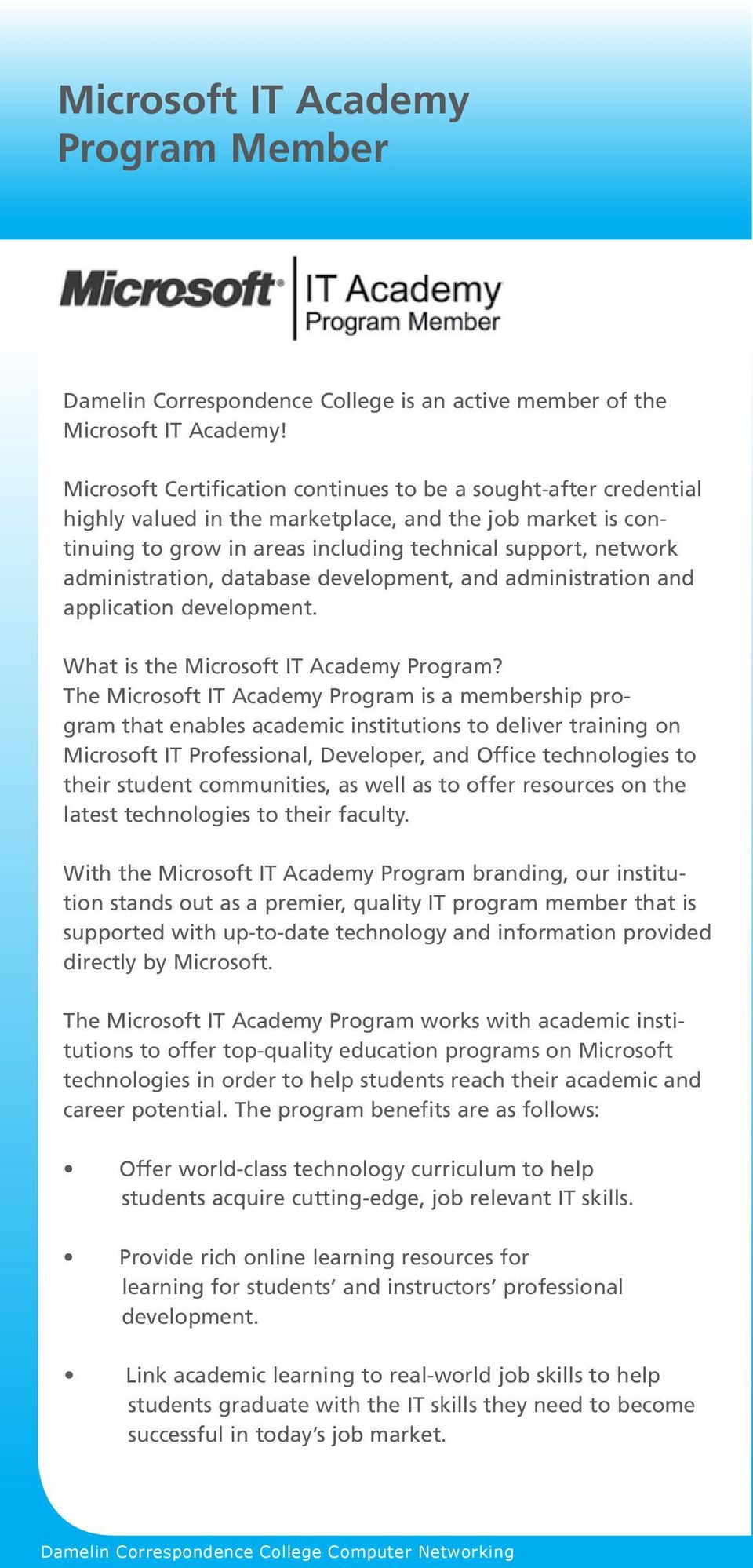 administration, database development, and administration and application development. What is the Microsoft IT Academy Program?