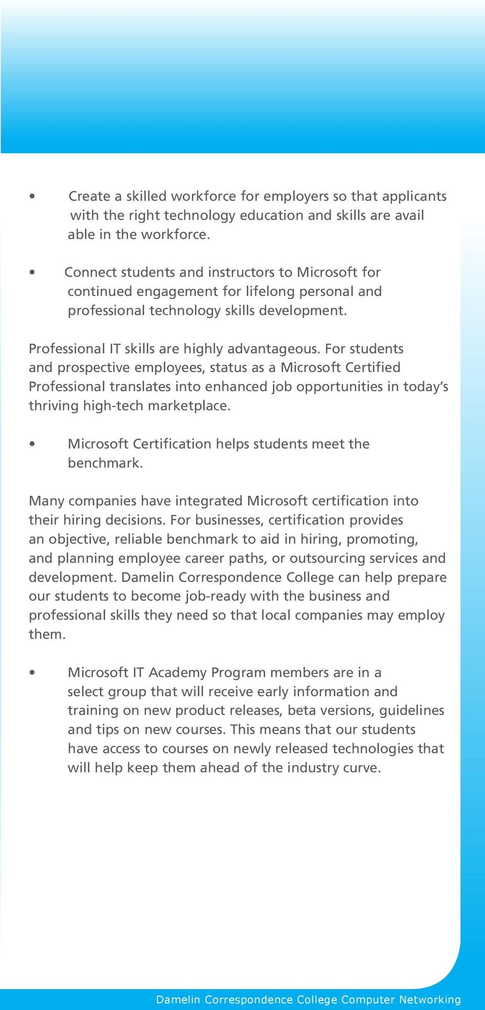 For students and prospective employees, status as a Microsoft Certified Professional translates into enhanced job opportunities in today s thriving high-tech marketplace.