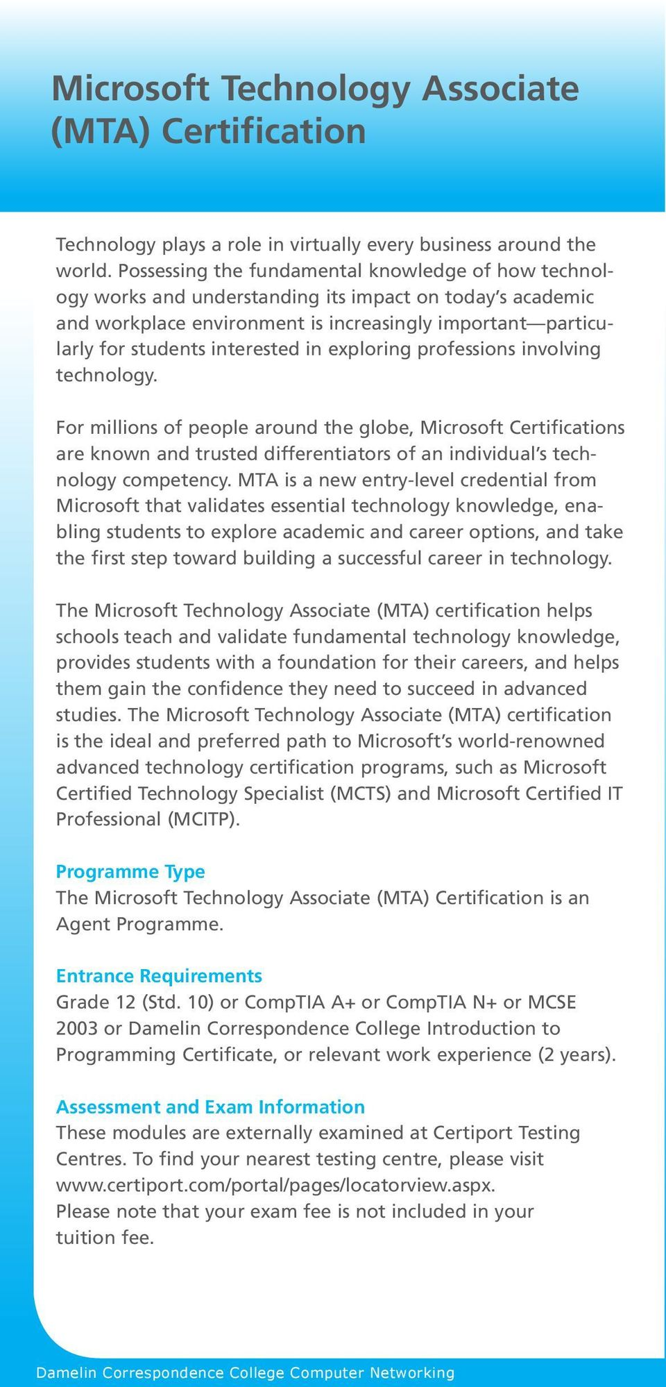 in exploring professions involving technology. For millions of people around the globe, Microsoft Certifications are known and trusted differentiators of an individual s technology competency.