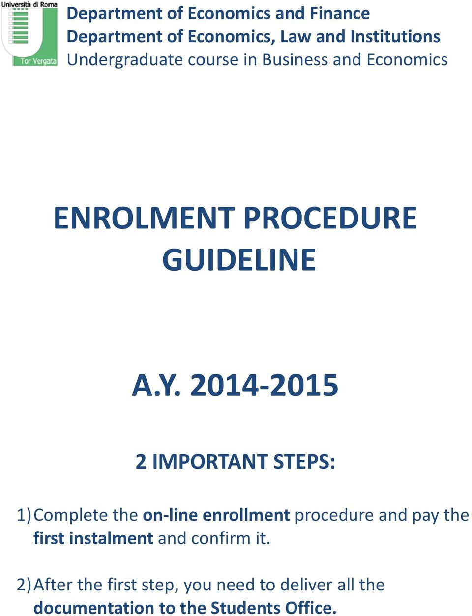 2014-2015 2 IMPORTANT STEPS: 1) Complete the on-line enrollment procedure and pay the first