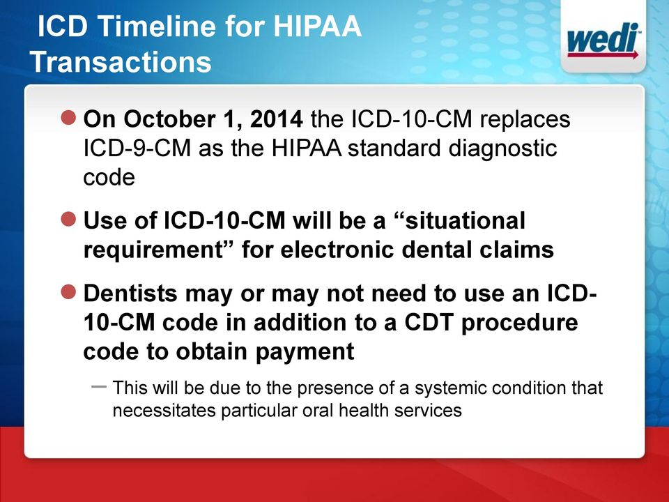 Dentists may or may not need to use an ICD- 10-CM code in addition to a CDT procedure code to obtain