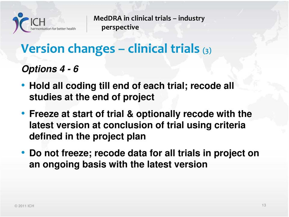 the latest version at conclusion of trial using criteria defined in the project plan Do not