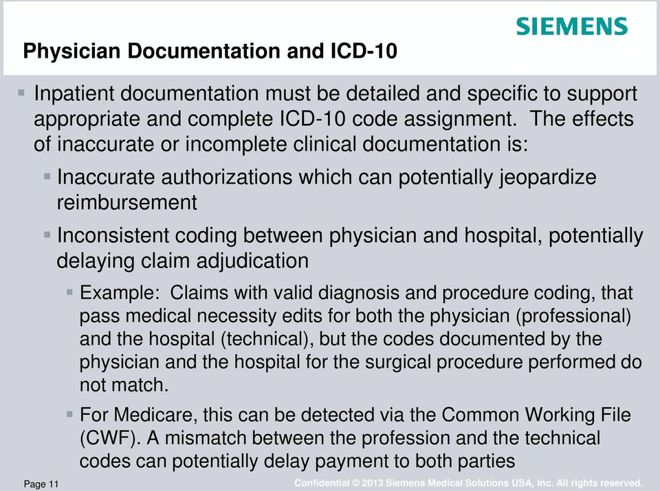 potentially delaying claim adjudication Example: Claims with valid diagnosis and procedure coding, that pass medical necessity edits for both the physician (professional) and the hospital