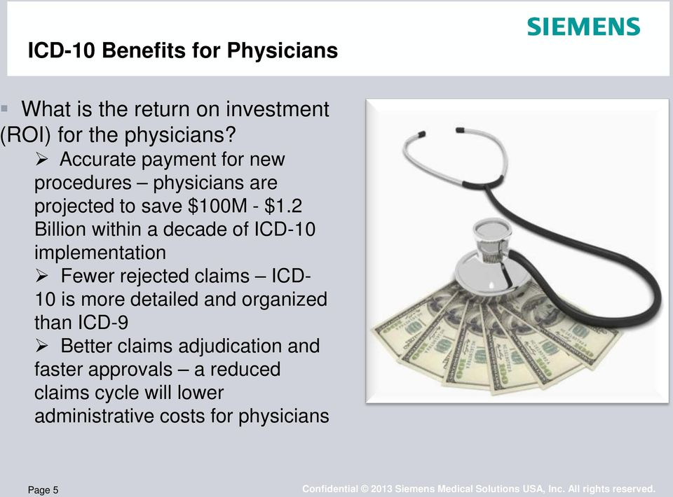 2 Billion within a decade of ICD-10 implementation Fewer rejected claims ICD- 10 is more detailed and