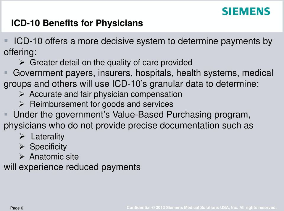 determine: Accurate and fair physician compensation Reimbursement for goods and services Under the government s Value-Based Purchasing