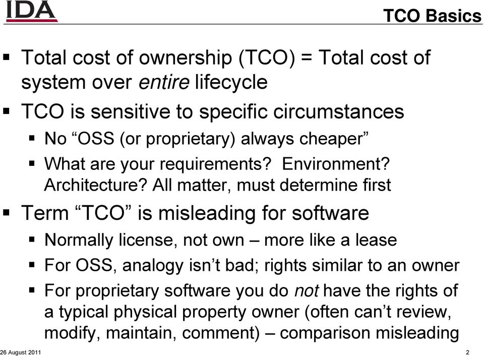 All matter, must determine first Term TCO is misleading for software TCO Basics Normally license, not own more like a lease For OSS, analogy