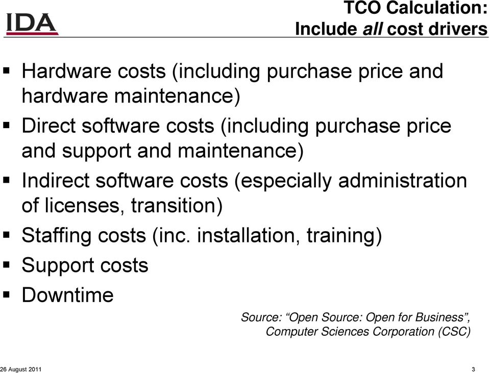 software costs (especially administration of licenses, transition) Staffing costs (inc.